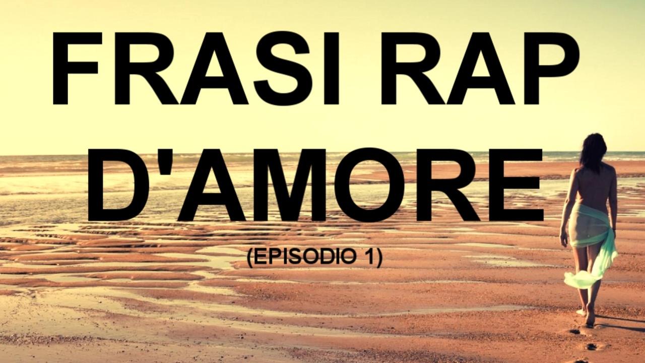 Le Migliori Frasi Rap D Amore Episodio 1 Youtube