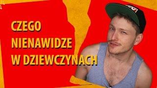 Czego NIE LUBIE w DZIEWCZYNACH | Typowy YouTuber