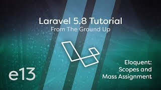Laravel 5.8 Tutorial From Scratch - e13 - Eloquent Scopes & Mass Assignment