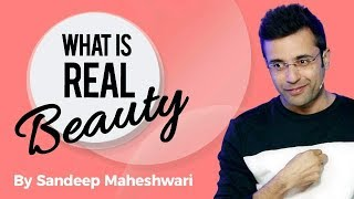What is Real Beauty? By Sandeep Maheshwari I Hindi
