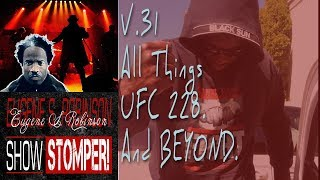 V.31 The Eugene S. Robinson Show Stomper: All Things UFC 228. And BEYOND.