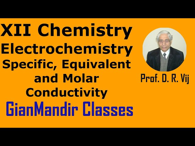 XII Chemistry | Electrochemistry | Specific, Equivalent and Molar Conductivity by Gourav Sir