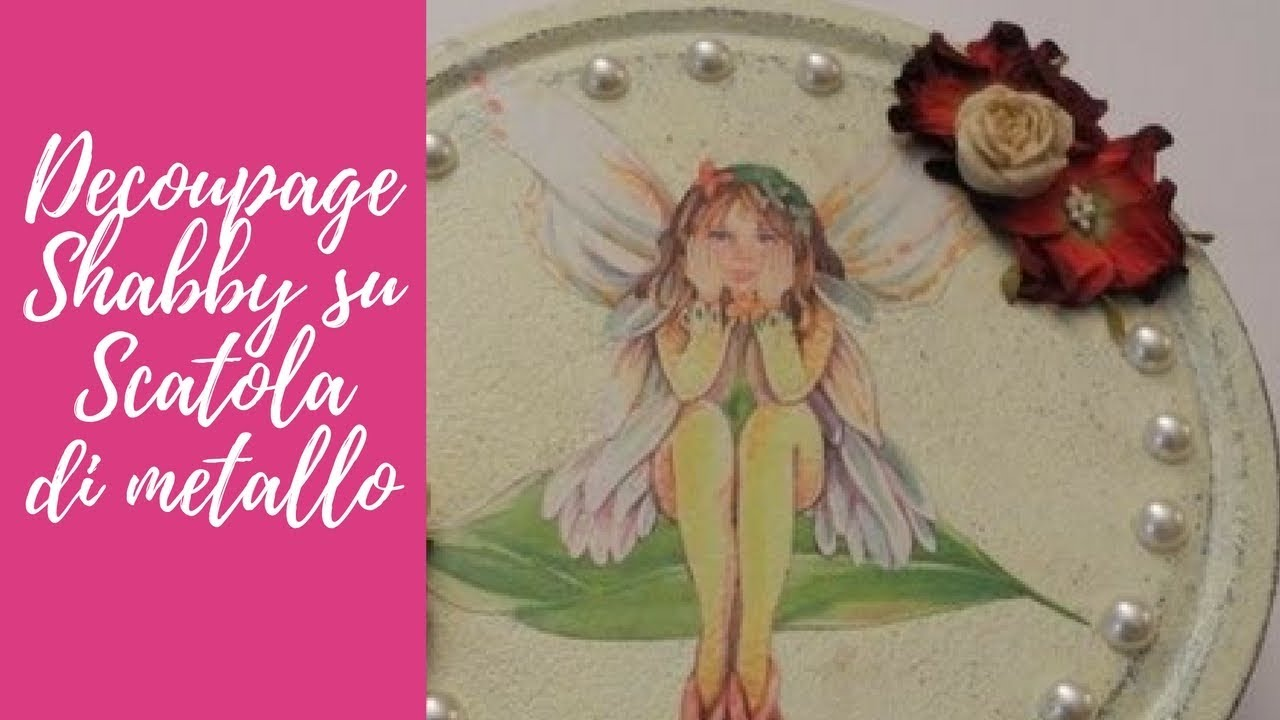Tutorial Pittura Shabby Chic : Tutorial decoupage e shabby chic su scatola di metallo decoupage