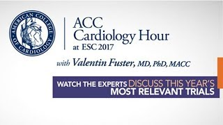 ACC Cardiology Hour at ESC Congress 2017 With Valentin Fuster, MD, PhD, MACC