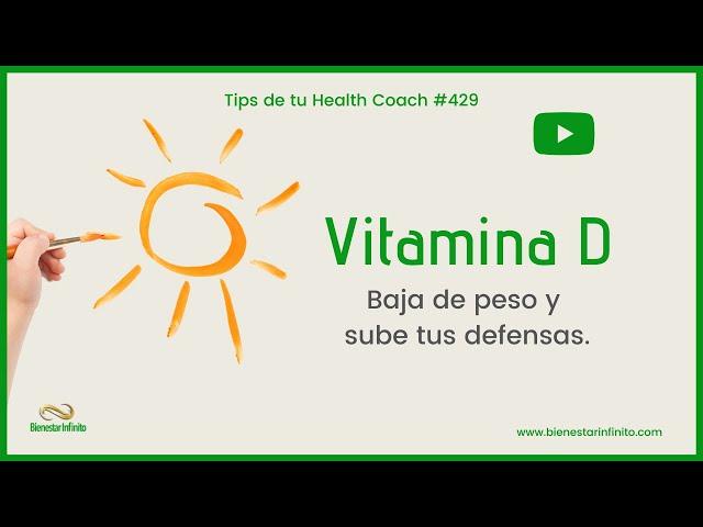 Vitamina D. Baja de peso y sube tus defensas.