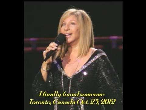 Barbra Streisand - 10-23-2012 - Toronto - I finally found someone