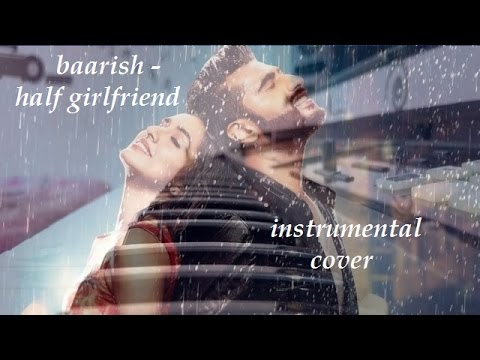 Baarish - Half Girlfriend | Instrumental Cover with Lyrics | Parag Instrumentals