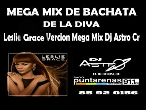MEGA BACHATA MIX DJ ASTRO LESLIE GRACE LA DIVA DE LA BACHATA Travel Video