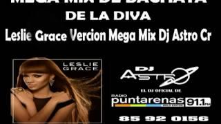 MEGA BACHATA MIX DJ ASTRO LESLIE GRACE LA DIVA DE LA BACHATA