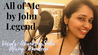 All of Me | John Legend | Indian Female Cover | Akanksha Sinha