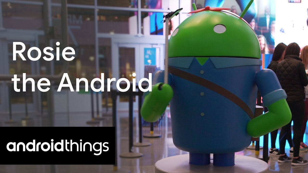 Android Things presents: Rosie the Android