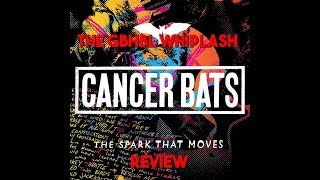 GBHBL Whiplash: Cancer Bats - The Spark That Moves Review