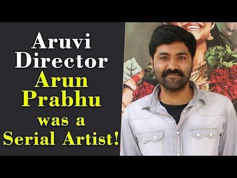 Aruvi Director Arun Prabhu was a Serial Artist!