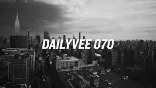 WORK REQUIRED | DailyVee 070
