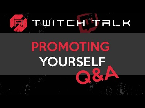 Twitch Talk - Promoting Yourself Q&A