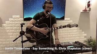 Justin Timberlake - Say Something ft. Chris Stapleton (cover) - Live Looping