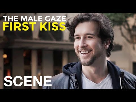 You Wanna Come With Me? - The Male Gaze: First Kiss