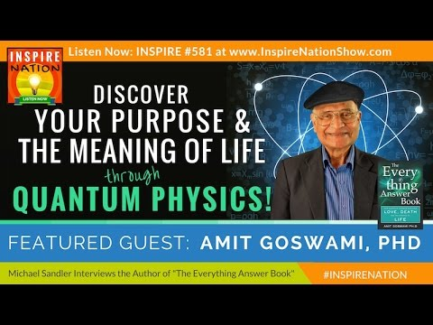 🌟 AMIT GOSWAMI: Find Your Purpose & the Meaning of Life through Quantum Physics & Consciousness
