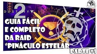 DESTINY 2 - GUIA FÁCIL & COMPLETO DA RAID PINÁCULO ESTELAR PARTE #1