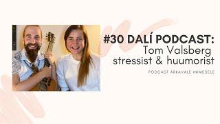 """#30 DALÍ PODCAST: Tom Valsberg """"Stress tekib asjade üle tähtsustamisest!"""""""