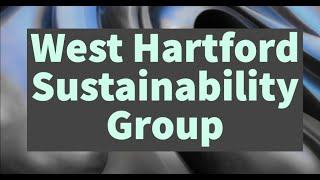 West Hartford Sustainability Advisory Group Special Virtual Meeting of June 30, 2021!