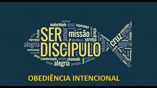 Ser Discípulo - Obediência Intencional