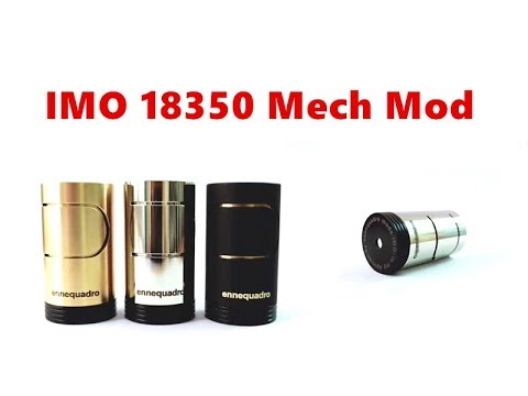 IMO 18350 Mech Mod By Ennequadro Mods Style Mod Tube From Wejoytech