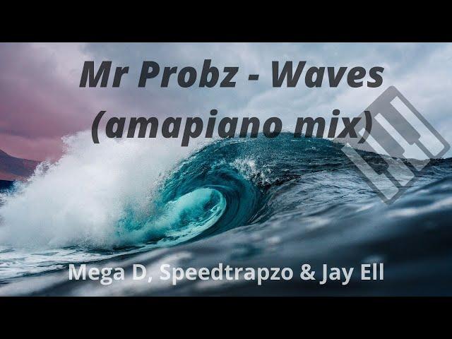 Amapiano: Mr probz -  Waves ( Mega D, Speedtrapzo & Jay Ell amapiano Remix)