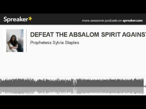 DEFEAT THE ABSALOM SPIRIT AGAINST LEADER (made with Spreaker)