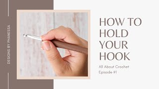 #1 How to Hold a Crochet Hook