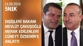 Gambar cover Dışişleri Bakanı Mevlüt Çavuşoğlu merak edilenleri Cüneyt Özdemir'e anlattı - 5N1K 14.09.2019