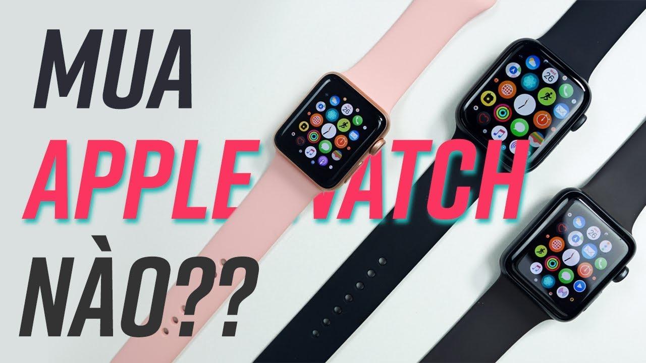 Có nên mua Apple Watch Series 4 hay mua Series 3 cũ?