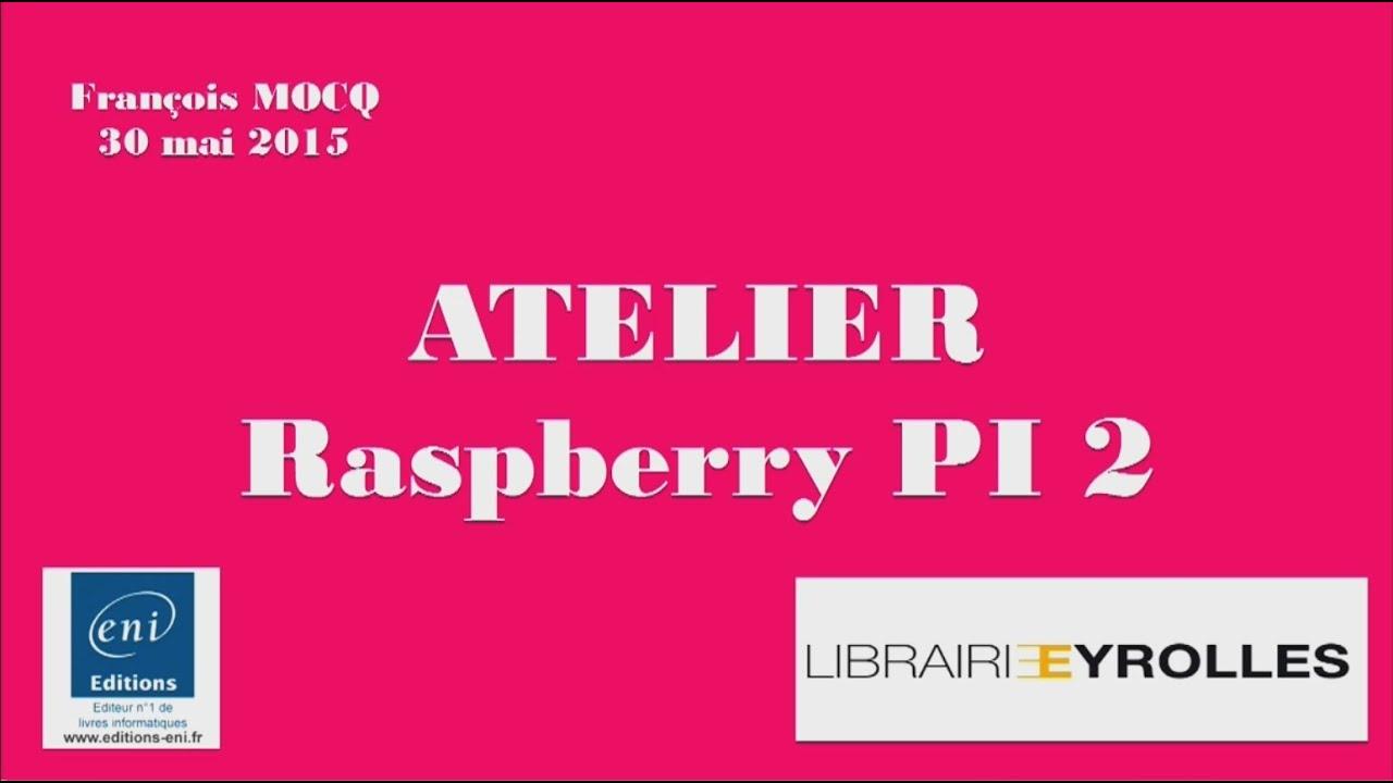 Atelier Pi atelier raspberry pi 2 librairie eyrolles le 30 mai 2015