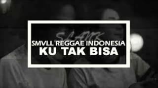 SMVLL LAGU REGGEA INDONESIA-_-KU TAK BISA