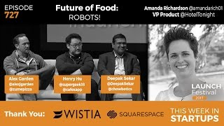 E727: Future of Food: ROBOTS! Zume Pizza, Cafe X & Chowbotics; Hotel Tonight: give away your product