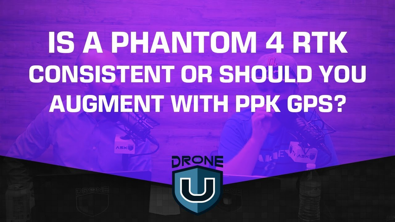 Is a Phantom 4 RTK Consistent or Should You Augment with PPK GPS?