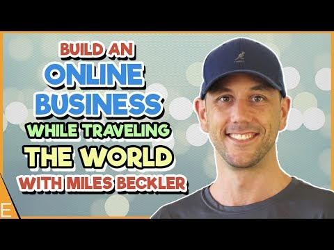How To Build An Online Business That Gives You Freedom To Travel The World | Miles Beckler Interview