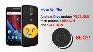 Motorola Moto G4 Plus Oreo update problems/issues/bugs; their REASON and SOLUTION
