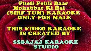 Pehli Pehli Baar Muhobbat Ki Hai With Female Vocal (SIRF TUM) Paid_Karaoke SAMPLE