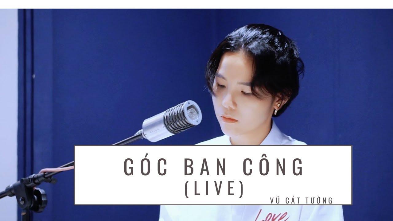 GÓC BAN CÔNG (LIVE) – VŨ CÁT TƯỜNG