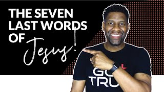 The Seven Last Words of Jesus Christ | Easter Series