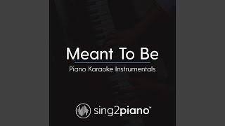 Meant To Be (Originally Performed by Bebe Rexha & Florida Georgia Line) (Piano Karaoke Version)