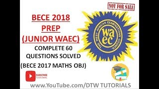 BECE 2018 Prep: Maths Complete 60 Questions Solved(Junior WAEC Obj)