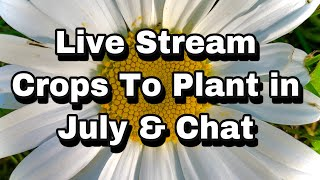 Live: 14 Crops to Plant in July & Garden Chat (REPLAY)