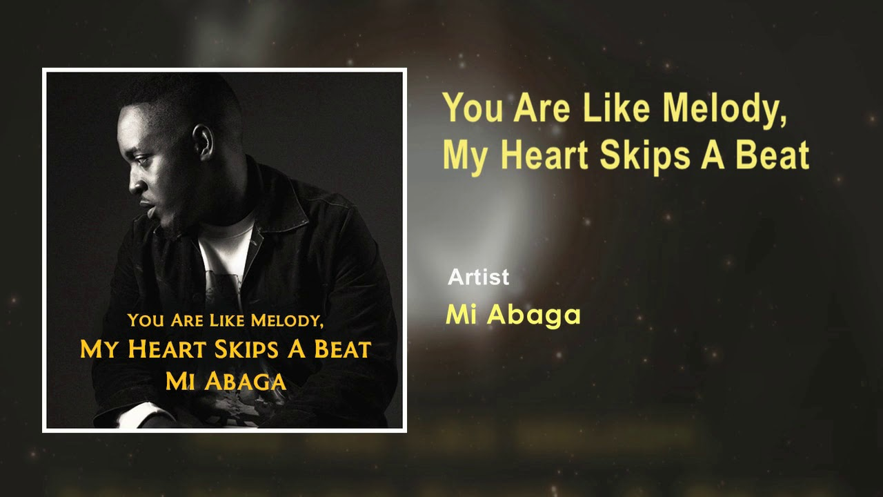 Mi Abaga You Are Like Melody My Heart Skips A Beat Official Song
