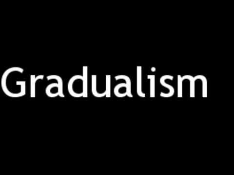 How to Pronounce Gradualism