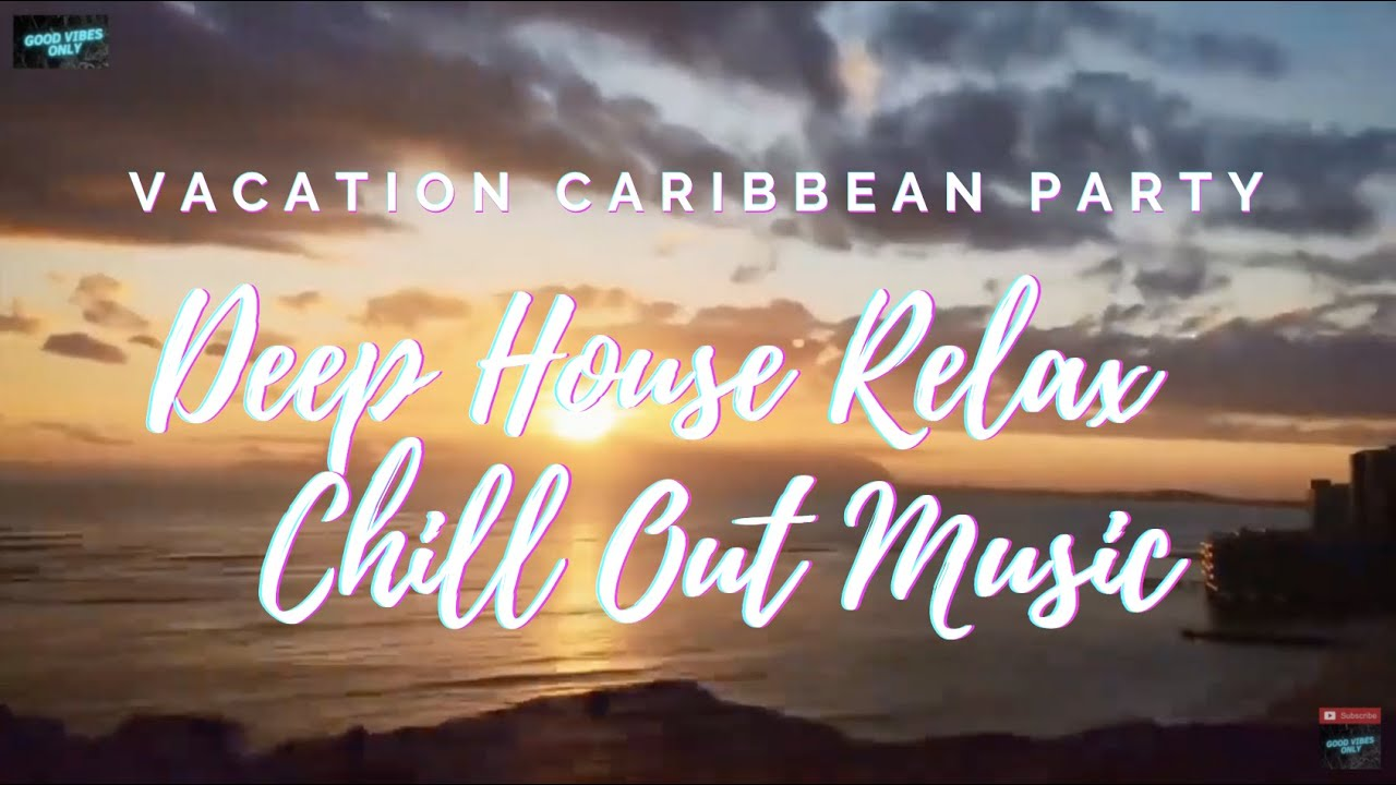 Vacation Caribbean Party - Deep House Relax Music Chill Out - Feeling Relaxing ??67