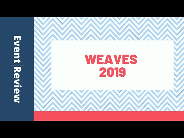 What happened in WEAVES 2019? Event Review
