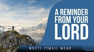A Reminder From Your Lord ᴴᴰ ┇ Amazing Reminder ┇ by Mufti Ismail Menk ┇ TDR Production ┇