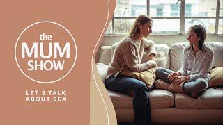 The Mum Show, Episode 9 - Let's Talk About Sex
